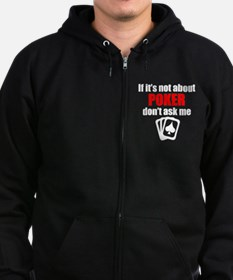 If Its Not About Poker Dont Ask Me Zip Hoodie