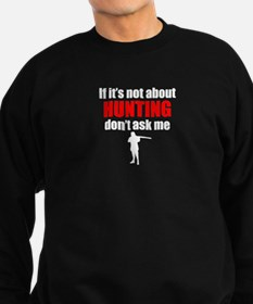 If Its Not About Hunting Dont Ask Me Sweatshirt