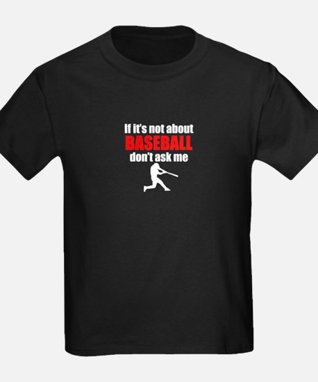 If Its Not About Baseball Dont Ask Me T-Shirt