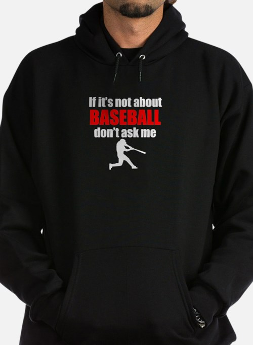 If Its Not About Baseball Dont Ask Me Hoodie