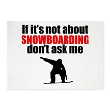 If Its Not About Snowboarding Dont Ask Me 5'x7'Are