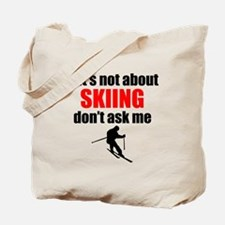 If Its Not About Skiing Dont Ask Me Tote Bag