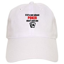 If Its Not About Poker Dont Ask Me Baseball Baseball Cap