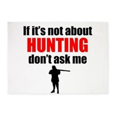 If Its Not About Hunting Dont Ask Me 5'x7'Area Rug
