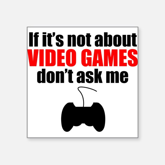 If Its Not About Video Games Dont Ask Me Sticker