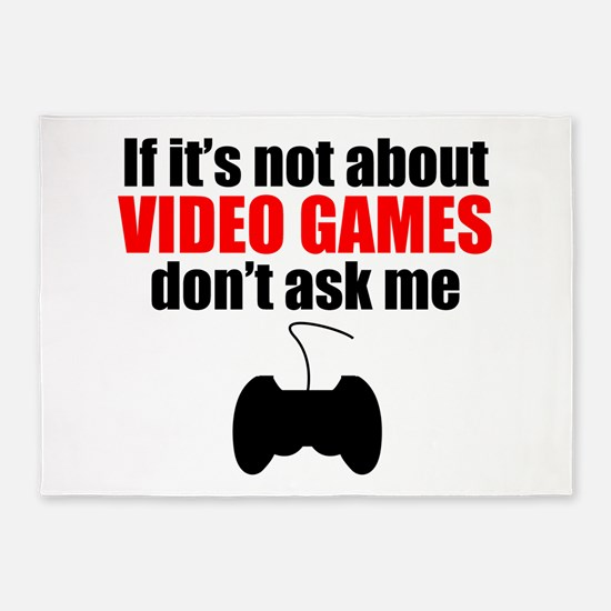 If Its Not About Video Games Dont Ask Me 5'x7'Area