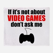 If Its Not About Video Games Dont Ask Me Throw Bla