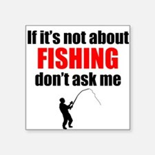 If Its Not About Fishing Dont Ask Me Sticker
