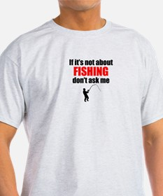 If Its Not About Fishing Dont Ask Me T-Shirt