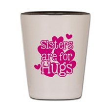 Sisters are for Hugs Shot Glass