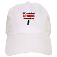 If Its Not About Bowling Dont Ask Me Baseball Baseball Cap