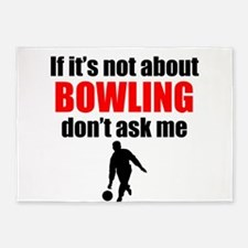 If Its Not About Bowling Dont Ask Me 5'x7'Area Rug