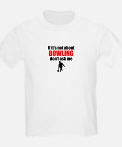 If Its Not About Bowling Dont Ask Me T-Shirt