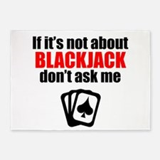 If Its Not About Blackjack Dont Ask Me 5'x7'Area R