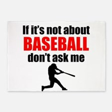 If Its Not About Baseball Dont Ask Me 5'x7'Area Ru