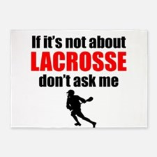 If Its Not About Lacrosse Dont Ask Me 5'x7'Area Ru
