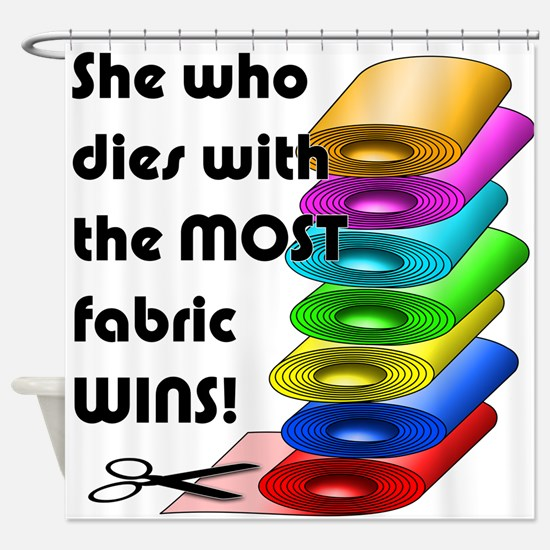 She who dies with the most fabric wins! Shower Cur