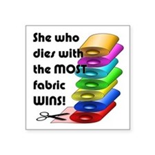 She who dies with the most fabric wins! Sticker