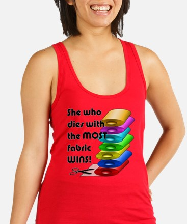 She who dies with the most fabric wins! Racerback