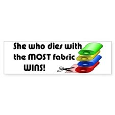 She who dies with the most fabric wins! Bumper Sti