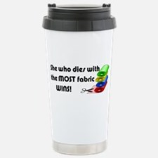 She who dies with the most fabric wins! Travel Mug