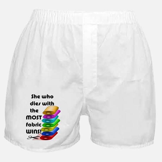 She who dies with the most fabric wins! Boxer Shor