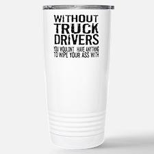 Without Truck Drivers Travel Mug