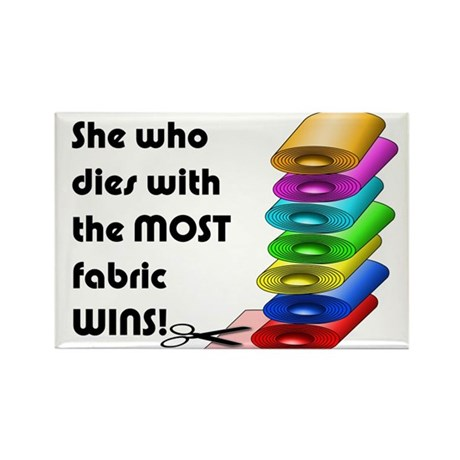 She who dies with the most fabric wins! Magnets
