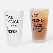 EAT, DESIGN, SLEEP, REPEAT -- Drinking Glass