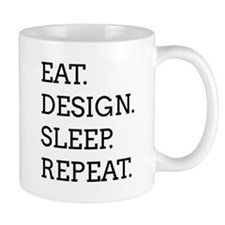 Eat, Design, Sleep, Repeat -- Mugs