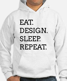 EAT, DESIGN, SLEEP, REPEAT -- Hoodie