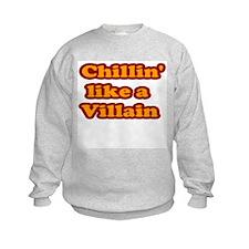 Chillin' like a Villain Sweatshirt
