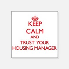 Keep Calm and trust your Housing Manager Sticker