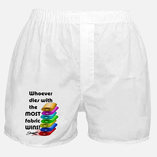 Whoever dies with the most fabric win Boxer Shorts