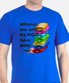 Whoever dies with the most fabric win T-Shirt