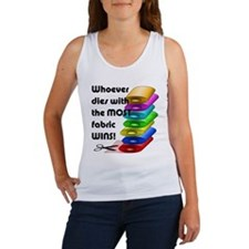 Whoever dies with the most fabric Women's Tank Top