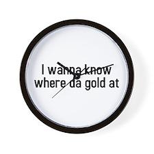 I wanna know where da gold at Wall Clock