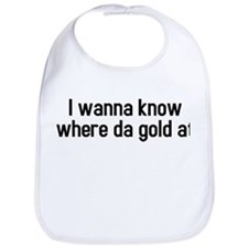 I wanna know where da gold at Bib