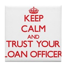 Keep Calm and trust your Loan Officer Tile Coaster
