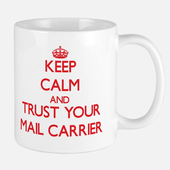 Keep Calm and trust your Mail Carrier Mugs