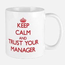 Keep Calm and trust your Manager Mugs