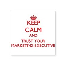 Keep Calm and trust your Marketing Executive Stick