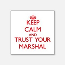 Keep Calm and trust your Marshal Sticker