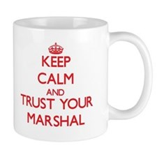Keep Calm and trust your Marshal Mugs