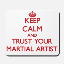 Keep Calm and trust your Martial Artist Mousepad