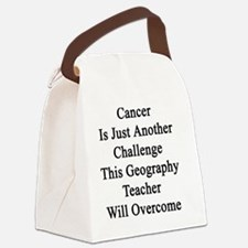 Cancer Is Just Another Challenge  Canvas Lunch Bag