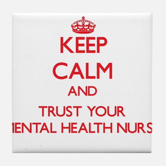 Keep Calm and trust your Mental Health Nurse Tile