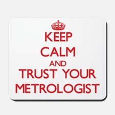 Keep Calm and trust your Metrologist Mousepad