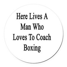 Here Lives A Man Who Loves To Coa Round Car Magnet