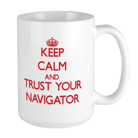 Keep Calm and trust your Navigator Mugs